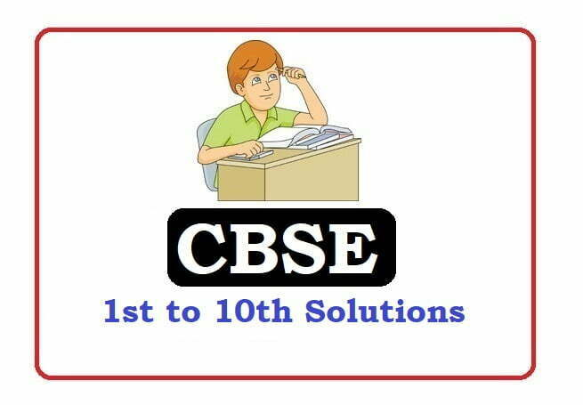 CBSE  1st, 2nd, 3rd, 4th, 5th, 6th, 7th, 8th, 9th, 10th Class Solutions 2021