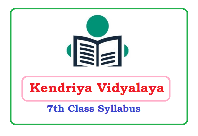KVS 7th Class Syllabus 2020, KVS 7th Class Split Up Syllabus 2020, KVS 7th Class Syllabus & Exam Pattern